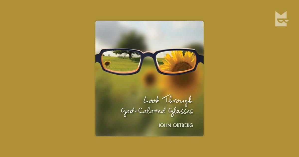 look through god colored glasses ortberg john