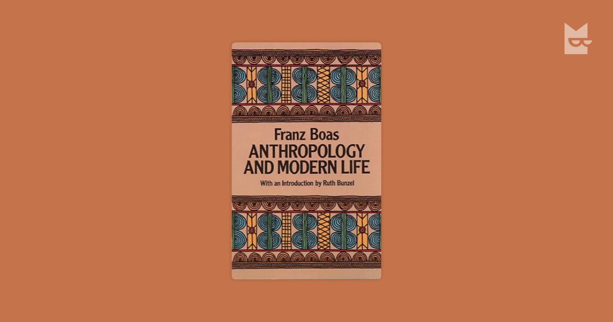 "an introduction to the life of franz boas - franz boas, ""anthropology and modern life,"" 1928 this course provides an introduction to the anthropological study of culture through examination of key objects, analytic problems, and methodologies of the discipline."