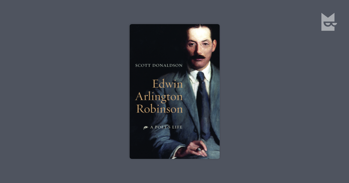 an explication of edwin arlington robinson's Thus wrote laura e richards in her memoir of edwin arlington robinson we invite you to view this website and decide for yourself which local characters robinson.