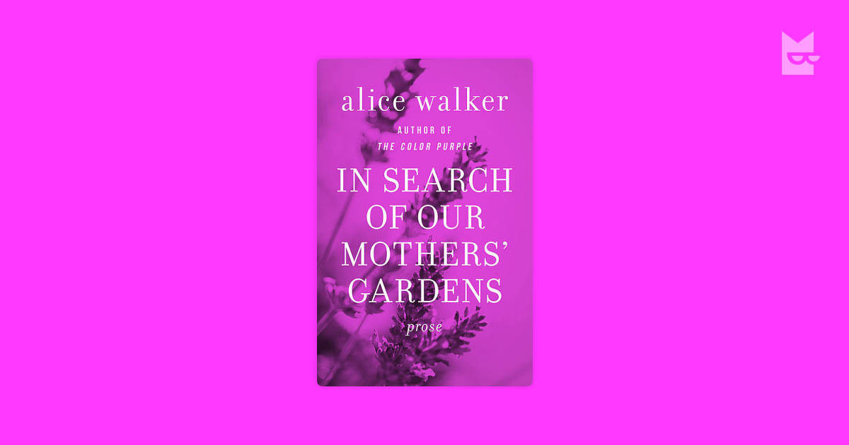 alice walker in search of the garden essay Alice walker's biography and life storywalker was born in eatonton, georgia, the youngest of eight children, to willie lee walker and minnie lou tallulah grant her father, who was, in.