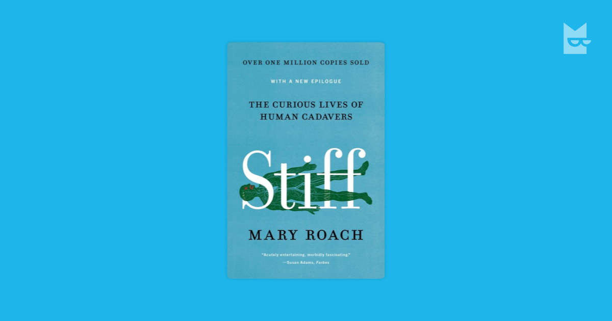 stiff the curious lives of human Stiff: the curious lives of human cadavers by mary roach w w norton &  company reprint edition (may 2004) after my previous read on.