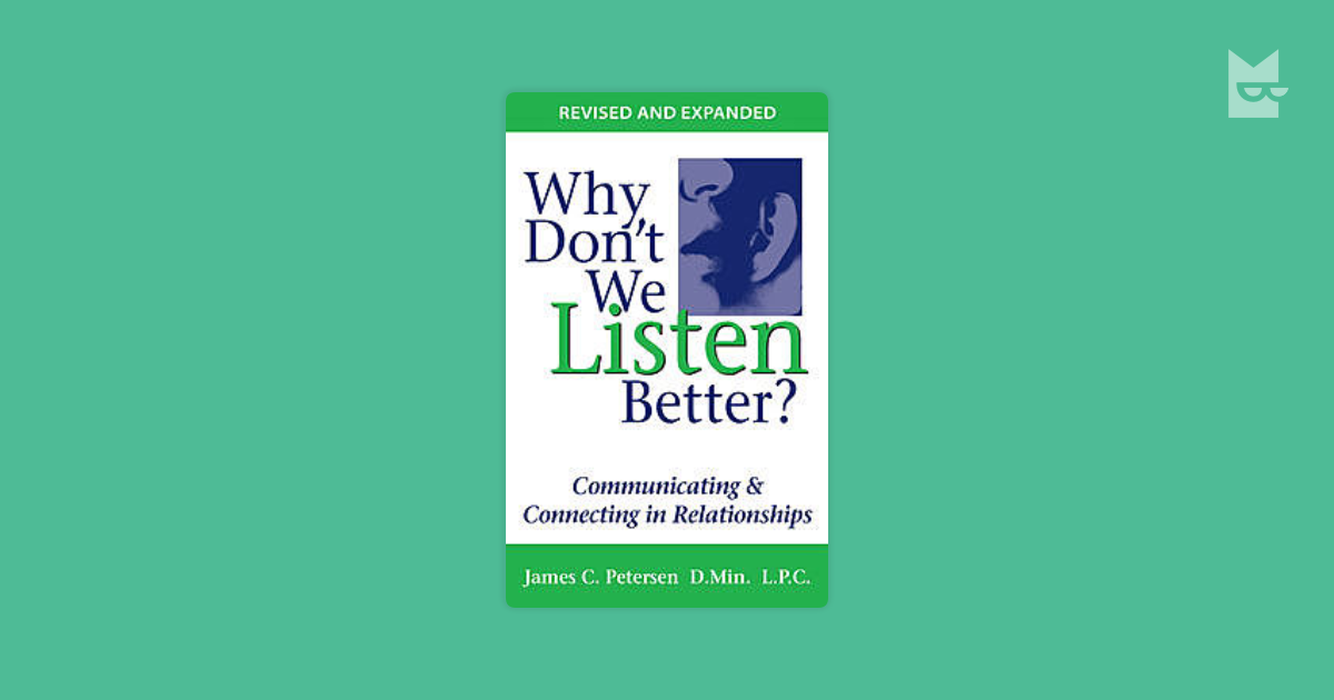 practical book review why dont we Petersen, j c (2007) why don't we listen better communicating and connecting in relationships tigard, or: petersen publications james petersen uses five parts to illustrate the talking and listening process to help us understand a better way to communicate with each other and understand one another in his book, why don't we listen better.