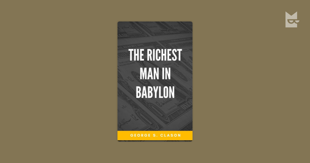 richest man in babylon Sadlythe richest man in babylon edited by ckocoo ●it is an excellent financial book i hope he′s wise enough to read it and apply the lessons an inspirational guide to personal money problems which presents eleven ancient babylonian tales revealing the way to financial success we would.