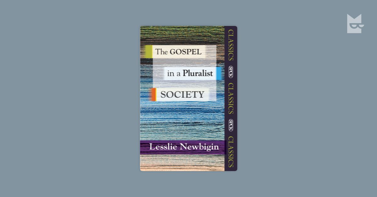 the gospel in a pluralistic society thesis Lesslie newbigin, the gospel in a pluralist society telford work (grand rapids: eerdmans, 1989), preface and chapters 1-2 for january 9, 2007 newbigin's first chapters analyze the environment in which westerners have grown used.