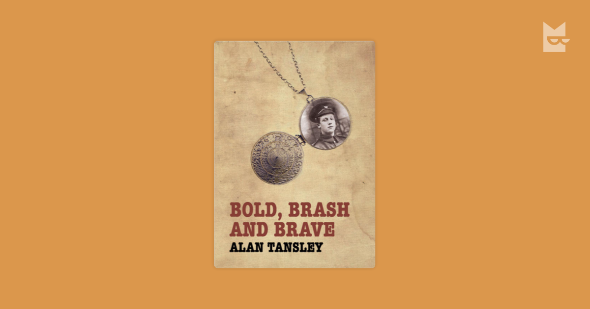Bold Brash And Brave By Alan Tansley Read Online On Bookmate