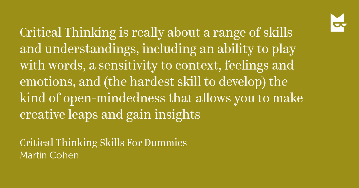critical thinking skills for dummies Critical thinking skills for dummies - ebook written by martin cohen read this book using google play books app on your pc, android, ios devices download for offline reading, highlight, bookmark or take notes while you read critical thinking skills for dummies.