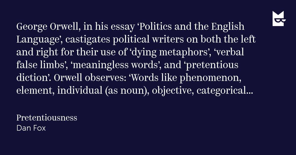 orwell essay politics and the english language I agree with george orwell's essay politics and the english language to a certain extent i do agree that some authors' writing is overly stimulated with eloquent vocabulary that at times is unnecessary.